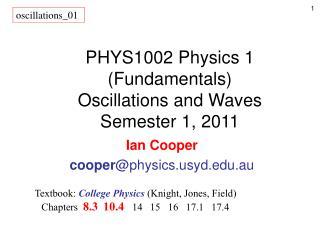 PHYS1002 Physics 1 (Fundamentals) Oscillations and Waves Semester 1, 2011