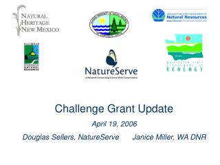 Challenge Grant Update April 19, 2006 Douglas Sellers, NatureServe	Janice Miller, WA DNR