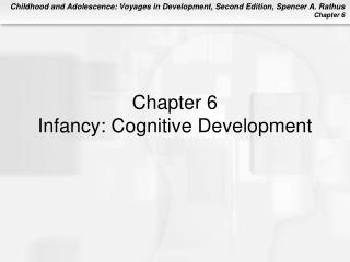 Chapter 6 Infancy: Cognitive Development