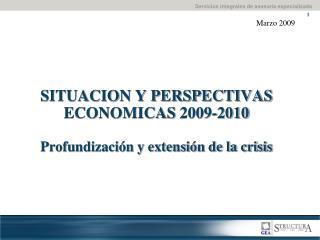 SITUACION Y PERSPECTIVAS  ECONOMICAS  2009-2010 Profundizaci�n y extensi�n de la crisis