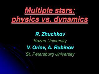 Multiple stars:  physics vs. dynamics