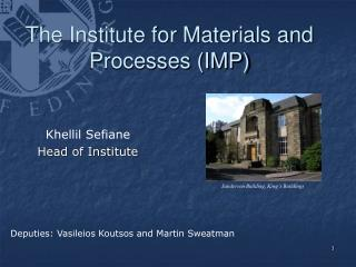 The Institute for Materials and Processes (IMP)