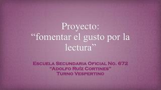 """Proyecto: """"fomentar el gusto por la lectura"""""""