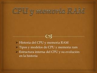 Historia del CPU y memoria RAM  Tipos y modelos de CPU y memoria  ram