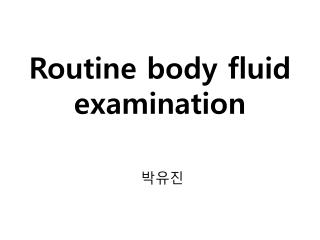 Routine body fluid examination