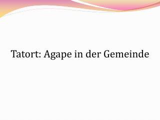 Tatort: Agape in der Gemeinde