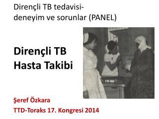 Dirençli TB tedavisi-  deneyim  ve sorunlar (PANEL ) Dirençli TB  Hasta Takibi