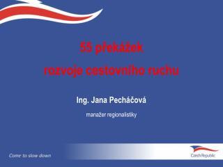 55 překážek  rozvoje cestovního ruchu Ing. Jana Pecháčová manažer regionalistiky