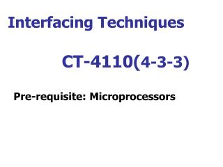 Interfacing Techniques             CT-4110( 4-3-3)