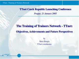 TTnet Czech Republic Launching Conference Prague, 21 January 2005