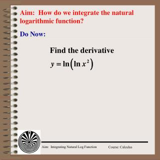 Aim:  How do we integrate the natural logarithmic function?