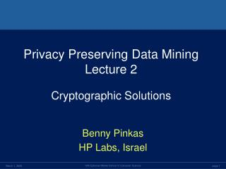 Privacy Preserving Data Mining Lecture 2 Cryptographic Solutions