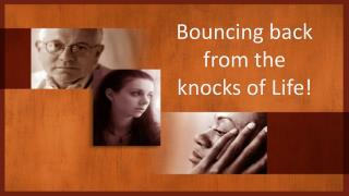 Bouncing back    from the                  knocks of Life!