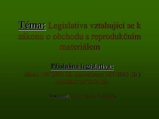 Téma: Legislativa vztahující se k zákonu o obchodu s reprodukčním materiálem