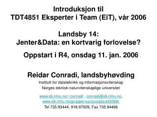 Oppstart i R4, onsdag 11. jan. 200 6 Reidar Conradi, landsbyhøvding