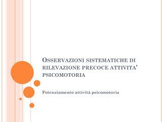 Osservazioni sistematiche di rilevazione precoce  attivita ' psicomotoria