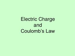 Electric Charge  and  Coulomb�s Law