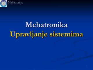 Mehatronika Upravljanje sistemima