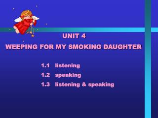 UNIT 4 WEEPING FOR MY SMOKING DAUGHTER