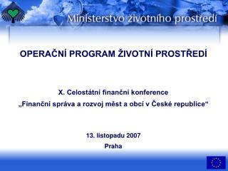 OPERAČNÍ PROGRAM ŽIVOTNÍ PROSTŘEDÍ X. Celostátní finanční konference