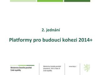 2. jednání  Platformy pro budoucí kohezi 2014+