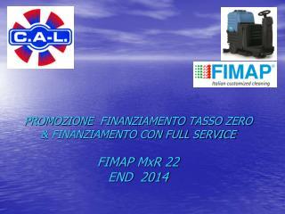PROMOZIONE  FINANZIAMENTO TASSO ZERO  & FINANZIAMENTO CON FULL SERVICE FIMAP  MxR  22 END  2014