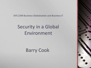 ISYS 2394 Business Globalisation and Business IT Security in a Global Environment