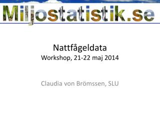 Nattfågeldata Workshop, 21-22  maj  2014