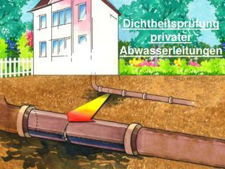 Dichtheitsprüfung privater Abwasserleitungen