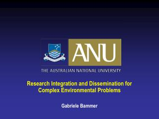 Research Integration and Dissemination for Complex Environmental Problems Gabriele Bammer
