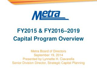 Metra Board of Directors September 19, 2014 Presented by Lynnette H. Ciavarella
