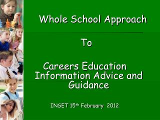Whole School Approach  To Careers Education Information Advice and Guidance
