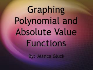 Graphing Polynomial and Absolute Value Functions