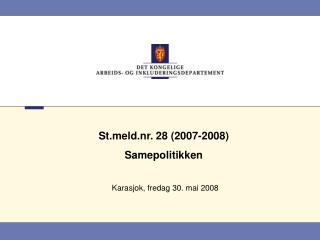 Stld.nr. 28 (200 7 -200 8 )  Samepolitikken Karasjok, fredag 30. mai 2008