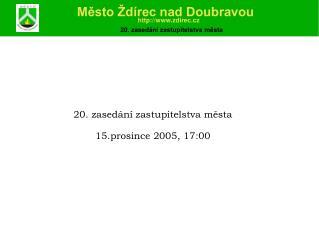 20 . zasedání zastupitelstva města 15 . prosince  2005, 1 7 :00