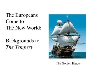 The Europeans Come to  The New World:  Backgrounds to  The Tempest