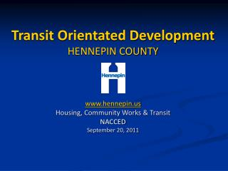 Transit Orientated Development HENNEPIN COUNTY hennepin Housing, Community Works & Transit