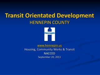 Transit Orientated Development HENNEPIN COUNTY hennepin Housing, Community Works & Transit