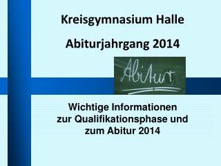 Wichtige Informationen zur Qualifikationsphase und  zum Abitur 2014