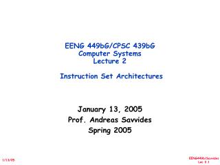 EENG 449bG/CPSC 439bG  Computer Systems Lecture 2  Instruction Set Architectures