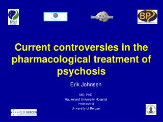 Current controversies in the pharmacological treatment of psychosis
