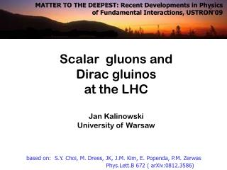 Scalar  gluons and  Dirac gluinos   at the  LHC Jan Kalinowski University of Warsaw