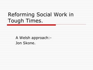 Reforming Social Work in Tough Times.