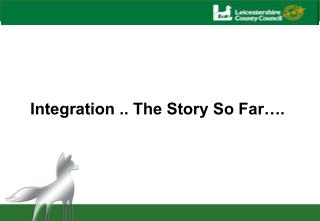 Integration .. The Story So Far….
