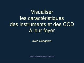 Visualiser les caractéristiques des instruments et des CCD à leur foyer