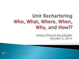 Unit  Rechartering Who ,  What ,  Where ,  When ,  Why , and  How ??