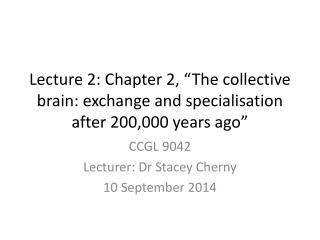 CCGL 9042 Lecturer:  Dr  Stacey Cherny 10 September 2014