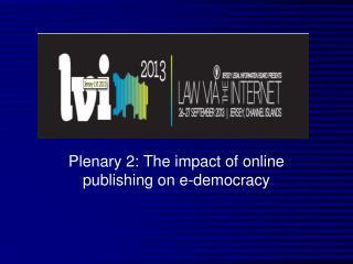 Plenary 2: The impact of online publishing on e-democracy