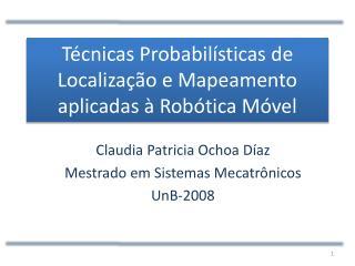 Técnicas Probabilísticas de Localização e Mapeamento aplicadas à Robótica Móvel