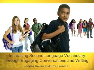 Increasing Second Language Vocabulary through Engaging Conversations and Writing